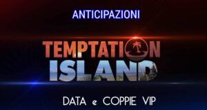 Temptation Island anticipazioni: data e coppie vip